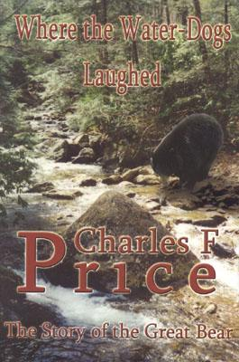 Where the Water-Dogs Laughed: The Story of the Great Bear - Price, Charles F