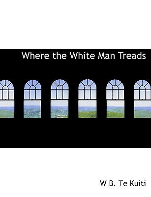 Where the White Man Treads - Te Kuiti, W B