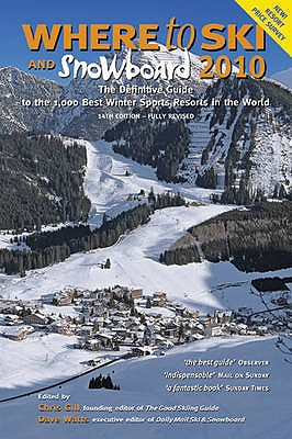 Where to Ski and Snowboard 2010: The 1,000 Best Winter Sports Resorts in the World - Gill, Chris, and Watts, Dave