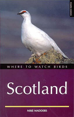 Where to Watch Birds in Scotland - Madders, Mike