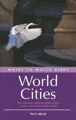 Where to Watch Birds in World Cities - Milne, Paul