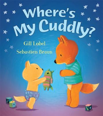 Where's My Cuddly? - Lobel, Gillian, and Braun, Sebastien (Illustrator)