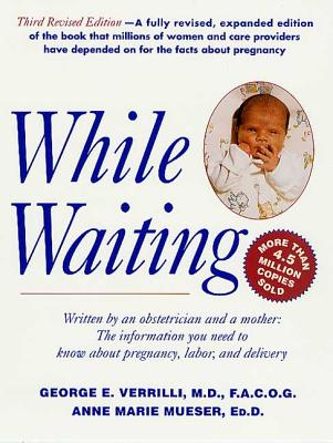 While Waiting: The Information You Need to Know about Pregnancy, Labor and Delivery - Verrilli, George E, Dr., and Mueser, Anne Marie, Ed