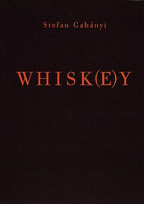 Whisk(e)y - Gabanyi, Stefan, and Stockman, Russell (Translated by), and Mattei, Gunter (Illustrator)