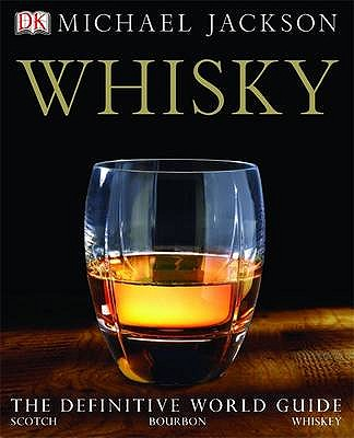 Whisky: The Definitive World Guide to Scotch, Bourbon and Whiskey - Jackson, Michael, and Broom, Dave (Contributions by), and Wisniewski, Ian (Contributions by)