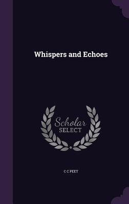 Whispers and Echoes - Peet, C C