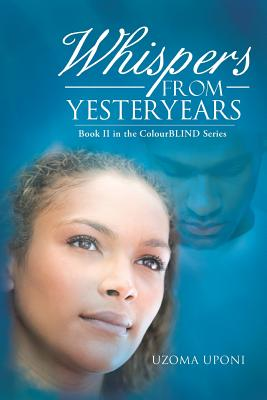 Whispers from Yesteryears: Book II in the Colourblind Series - Uponi, Uzoma