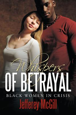 Whispers of Betrayal: Black Women in Crisis - McGill, Jefferey