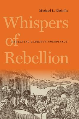 Whispers of Rebellion: Narrating Gabriel's Conspiracy - Nicholls, Michael L
