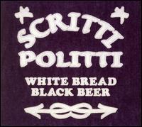 White Bread Black Beer - Scritti Politti