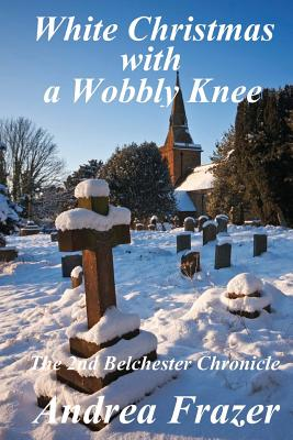 White Christmas with a Wobbly Knee: The Belchester Chronicles - 2 - Frazer, Andrea