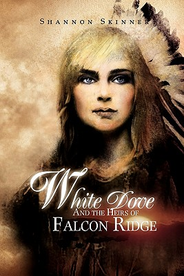 White Dove and the Heirs of Falcon Ridge - Shannon Skinner