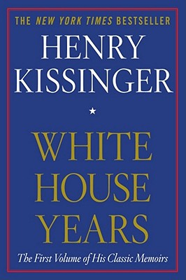 White House Years - Kissinger, Henry