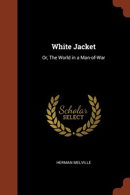 White Jacket: Or, the World in a Man-Of-War - Melville, Herman