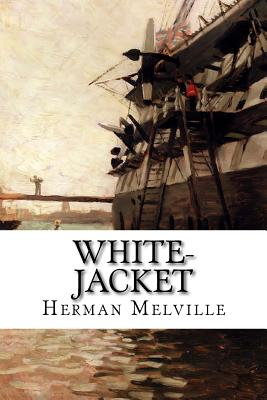 White-Jacket: Or the World in a Man-Of-War - Melville, Herman