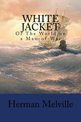 White Jacket: Or the World on a Man-Of-War - Melville, Herman