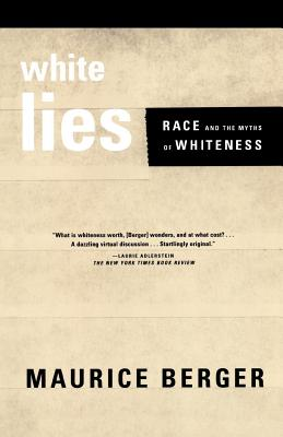 White Lies: Race and the Myths of Whiteness - Berger, Maurice