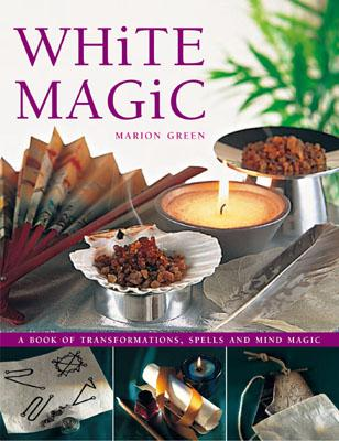 White Magic: A Book of Transformations, Spells and Mind Magic - Green, Marian