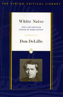 White Noise Critical: Text and Criticism - DeLillo, Don, and Osteen, Mark (Editor)