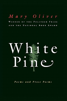 White Pine: Poems and Prose Poems - Oliver, Mary