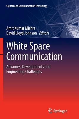 White Space Communication: Advances, Developments and Engineering Challenges - Mishra, Amit Kumar (Editor)