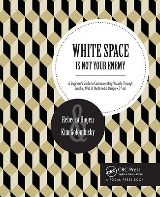 White Space Is Not Your Enemy: A Beginner's Guide to Communicating Visually Through Graphic, Web &  Multimedia Design - Golombisky, Kim, and Hagen, Rebecca