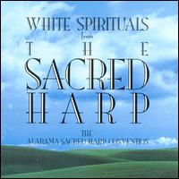 White Spirituals from the Sacred Harp - The Alabama Sacred Harp Convention