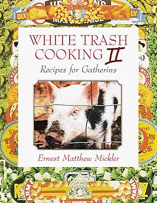 White Trash Cooking II: Recipes for Gatherins - Mickler, Ernest Matthew
