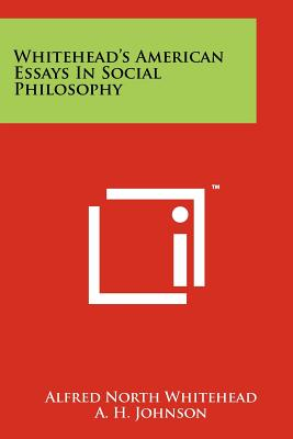 Whitehead's American Essays in Social Philosophy - Whitehead, Alfred North, and Johnson, A H (Editor)