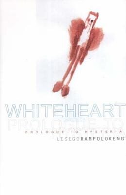 Whiteheart: Prologue to Hysteria - Rampolokeng, Lesego