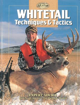 Whitetail Techniques & Tactics: Expert Advice from North America's Top Big-Buck Hunters - Creative Publishing International, and Editors of Creative Publishing