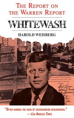 Whitewash: The Report on the Warren Report - Weisberg, Harold