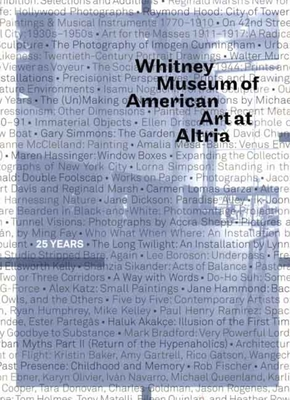 Whitney Museum of American Art at Altria: 25 Years - Weinberg, Adam D (Foreword by), and Momin, Shamim M (Introduction by)