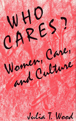 Who Cares?: Women, Care, and Culture - Wood, Julia T, Dr.