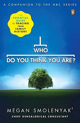 Who Do You Think You Are?: The Essential Guide to Tracing Your Family History - Smolenyak, Megan