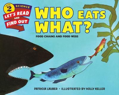 Who Eats What?: Food Chains and Food Webs - Lauber, Patricia