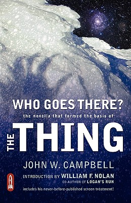 Who Goes There?: The Novella That Formed the Basis of the Thing - Campbell, John W Jr, and Nolan, William F (Introduction by)
