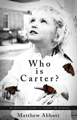 Who Is Carter?: An Unexpected Journey of Tragedy and Miracles - Abbott, Matthew