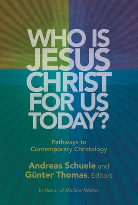 Who Is Jesus Christ for Us Today?: Pathways to Contemporary Christology - Schuele, Andreas (Editor)