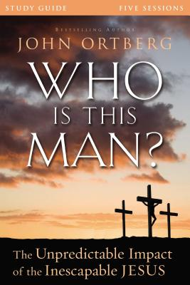 Who Is This Man? Study Guide: The Unpredictable Impact of the Inescapable Jesus - Ortberg, John