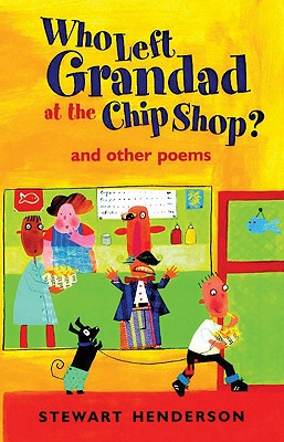 Who Left Grandad at the Chip Shop?: And Other Poems - Henderson, Stewart