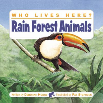 Who Lives Here? Rain Forest Animals - Hodge, Deborah