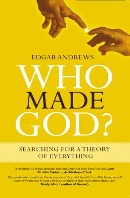 Who Made God?: Searching for a Theory of Everything - Andrews, Edgar