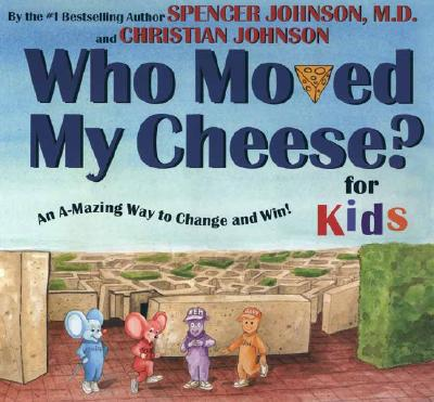 Who Moved My Cheese? for Kids: An A-Mazing Way to Change and Win! - Johnson, Spencer