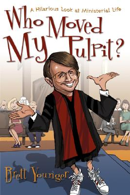 Who Moved My Pulpit?: A Hilarious Look at Ministerial Life - Younger, Brett