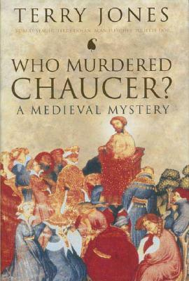 "Who Murdered Chaucer"""": A Medieval Mystery - Jones, Terry, and Dolan, Terry, and Dor, Juliette"