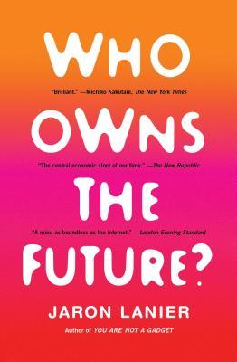 Who Owns the Future? - Lanier, Jaron