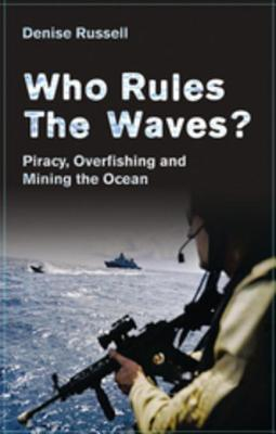 Who Rules the Waves?: Piracy, Overfishing and Mining the Ocean - Russell, Denise