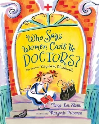 Who Says Women Can't Be Doctors?: The Story of Elizabeth Blackwell - Stone, Tanya Lee