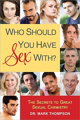 Who Should You Have Sex With?: The Secrets to Great Sexual Chemistry - Thompson, Mark, DVM